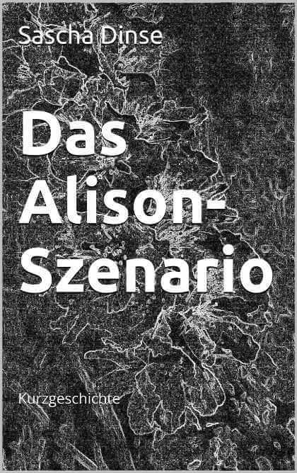"""Covermotiv """"Das Alison-Szenario"""", Science-fiction Kurzgeschichte von Sascha Dinse"""